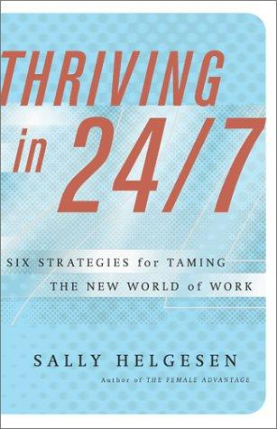 Thriving In 24/7 : Six Strategies for Taming the New World of Work, Helgesen, Sally