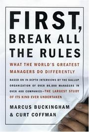 First, Break All the Rules: What the World's Greatest Managers Do Differently...