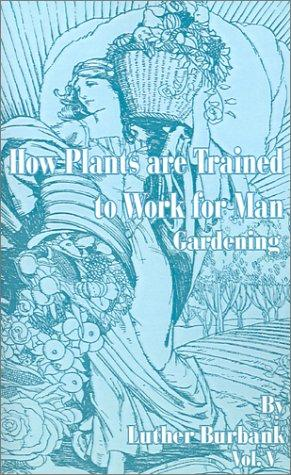Download How Plants Are Trained to Work for Man