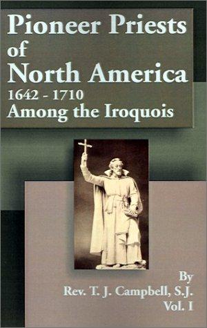 Download Pioneer Priests of North America 1642 – 1710 (Pioneer Priests of North America)