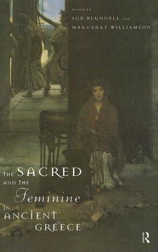 The Sacred and the Feminine in Ancient Greece, Blundell, Sue (Editor); Williamson, Margaret (Editor); Williamson**Nfa***, Margaret (Editor)