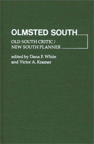Olmsted South: Old South Critic / New South Planner (Contributions in American Studies), White, Dana F.; Victor A. Kramer