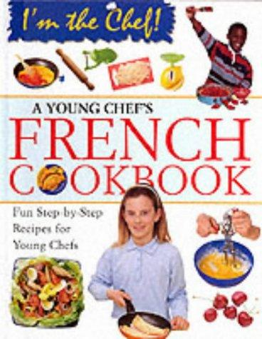 Download A Young Chef's French Cookbook (I'm the Chef)