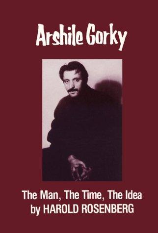 Arshile Gorky: The Man, the Time, the Idea, Rosenberg, Harold