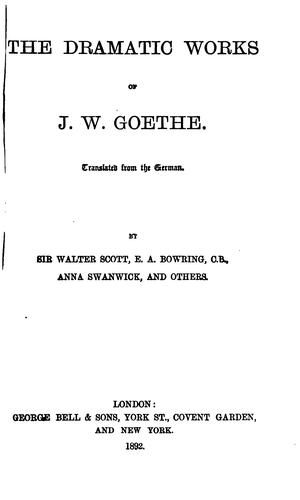 The dramatic works of J. W. Goethe.