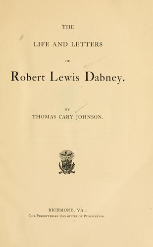 The life and letters of Robert Lewis Dabney.