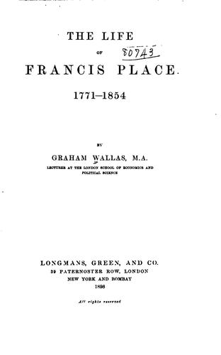 The life of Francis Place, 1771-1854.