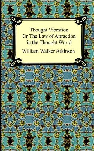 Download Thought Vibration, or the Law of Attraction in the Thought World