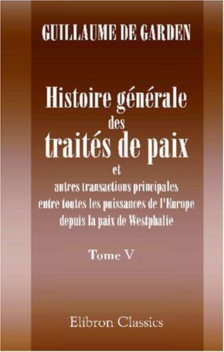 Download Histoire générale des traités de paix et autres transactions principales entre toutes les puissances de l\'Europe depuis la paix de Westphalie