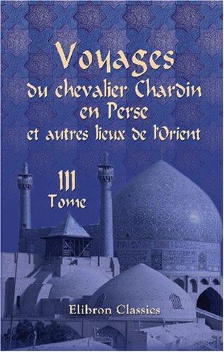 Download Voyages du chevalier Chardin en Perse et autres lieux de l\'Orient