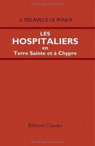 Download Les Hospitaliers en Terre Sainte et à Chypre