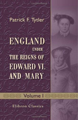 Download England under the Reigns of Edward VI. and Mary