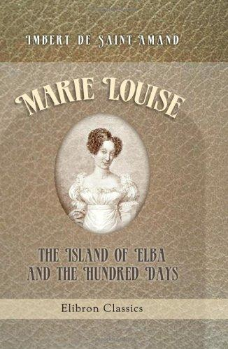 Marie Louise. The Island of Elba, and the Hundred Days