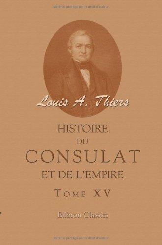 Histoire du Consulat et de l'Empire faisant suite à l'Histoire de la révolution française