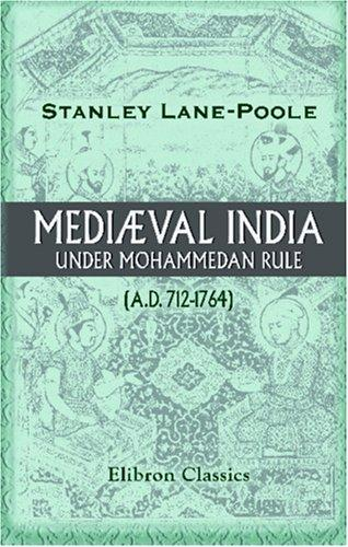 Download Mediæval India under Mohammedan Rule (A.D. 712-1764)