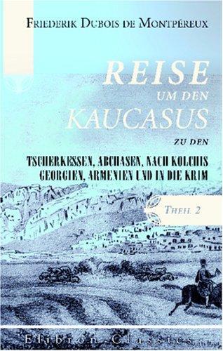 Download Reise um den Kaucasus, zu den Tscherkessen, Abchasen, nach Kolchis, Georgien, Armenien und in die Krim