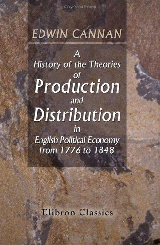 Download A History of the Theories of Production and Distribution in English Political Economy from 1776 to 1848