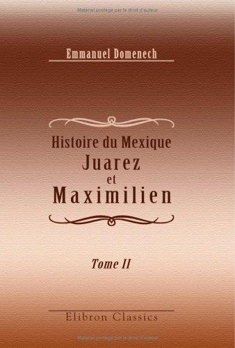 Histoire du Mexique. Juarez et Maximilien