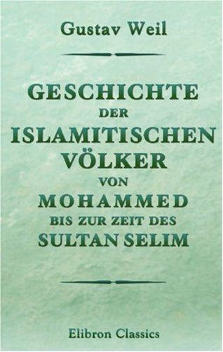Download Geschichte der islamitischen Völker von Mohammed bis zur Zeit des Sultan Selim