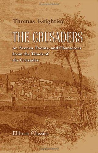 Download The Crusaders; or, Scenes, Events, and Characters, from the Times of the Crusades