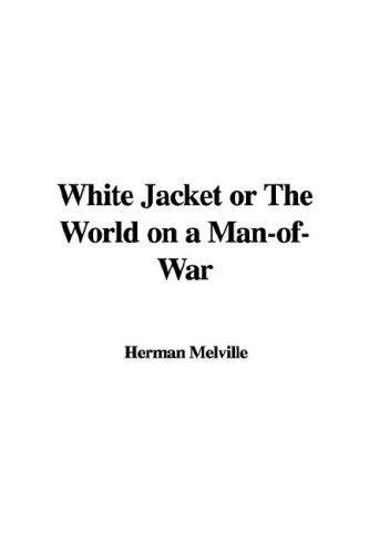 White Jacket or The World on a Man-of-War