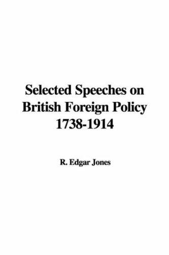 Selected Speeches on British Foreign Policy, 1738-1914
