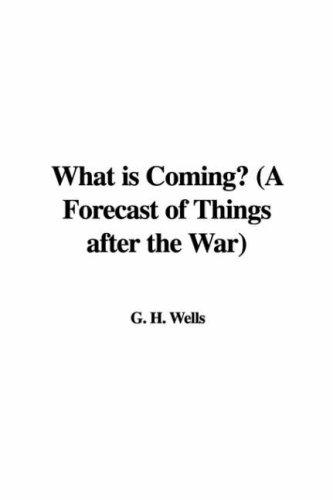 Download What Is Coming? a Forecast of Things After the War
