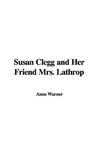 Download Susan Clegg And Her Friend Mrs. Lathrop