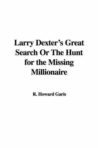 Download Larry Dexter's Great Search or the Hunt for the Missing Millionaire
