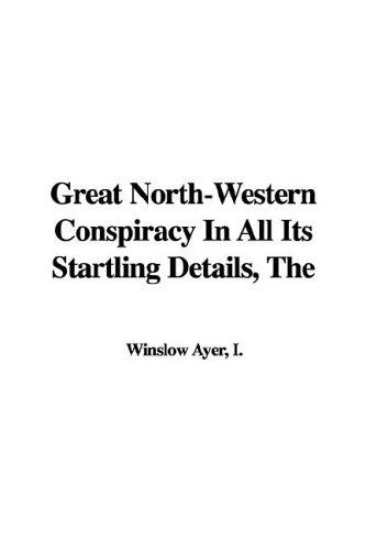 Great North-western Conspiracy in All Its Startling Details
