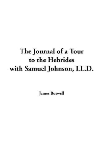 Journal of a Tour to the Hebrides With Samuel Johnson, Ll.d.