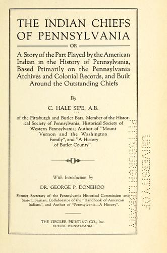Download The Indian chiefs of Pennsylvania, or, A story of the part played by the American Indian in the history of Pennsylvania