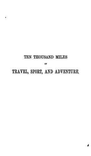Download Ten thousand miles of travel, sport, and adventure