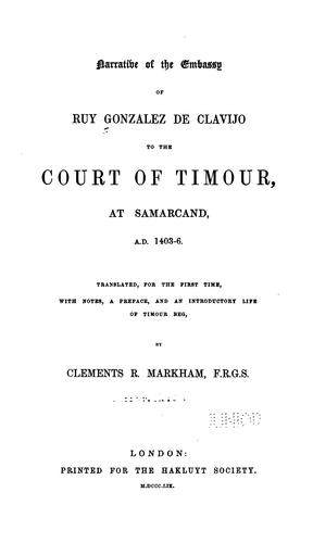 Narrative of the embassy of Ruy Gonzalez de Clavijo to the court of Timour at Samarcand, A.D. 1403-6.