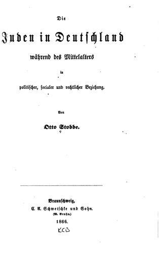 Die Juden in Deutschland während des Mittelalters in politischer, socialer und rechtlicher Beziehung.