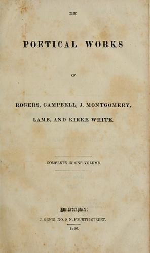 The poetical works of Rogers, Campbell, J. Montgomery, Lamb, and Kirke White.