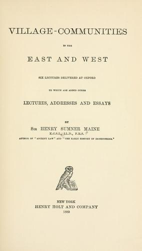 Download Village-communities in the East and West; six lectures delivered at Oxford to which are added other lectures, addresses and essays, by Sir Henry Sumner Maine.