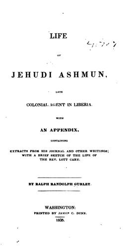 Download Life of Jehudi Ashmun, late colonial agent in Liberia.