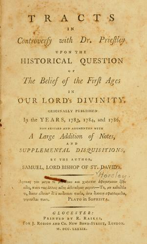 Tracts in controversy with Dr. Priestley upon the historical question of the belief of the first ages in Our Lord's divinity