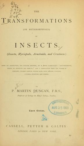 The transformations (or metamorphoses) of insects (Insecta, Myriapoda, Arachnida, and Crustacea.)