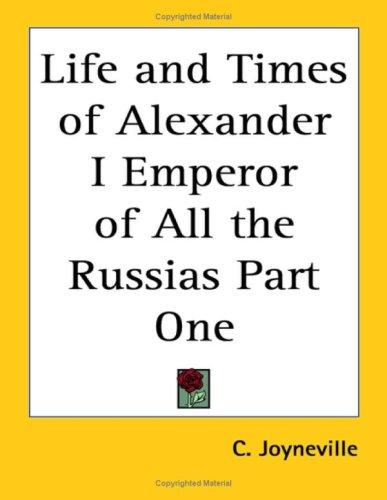 Download Life And Times of Alexander I Emperor of All the Russias