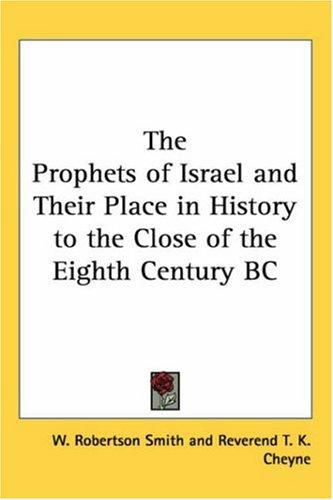 The Prophets of Israel And Their Place in History to the Close of the Eighth Century Bc