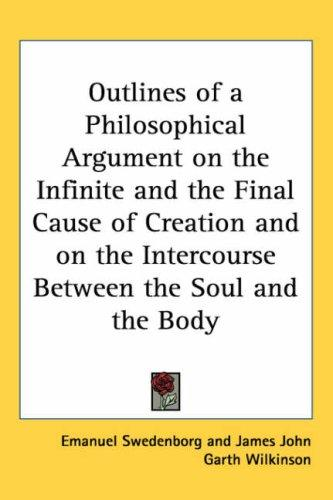 Outlines of a Philosophical Argument on the Infinite and the Final Cause of Creation and on the Intercourse Between the Soul and the Body