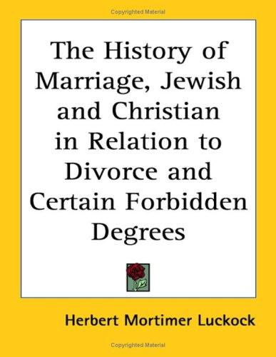Download The History of Marriage, Jewish and Christian in Relation to Divorce and Certain Forbidden Degrees