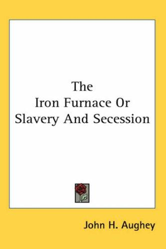 Download The Iron Furnace or Slavery And Secession