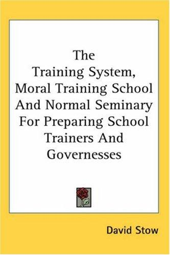 The Training System, Moral Training School And Normal Seminary for Preparing School Trainers And Governesses