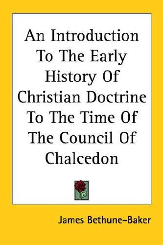 An Introduction to the Early History of Christian Doctrine to the Time of the Council of Chalcedon