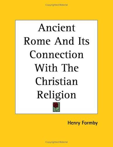 Download Ancient Rome And Its Connection With the Christian Religion