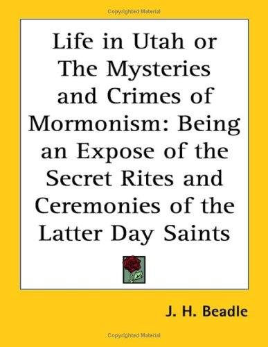 Life in Utah or The Mysteries and Crimes of Mormonism