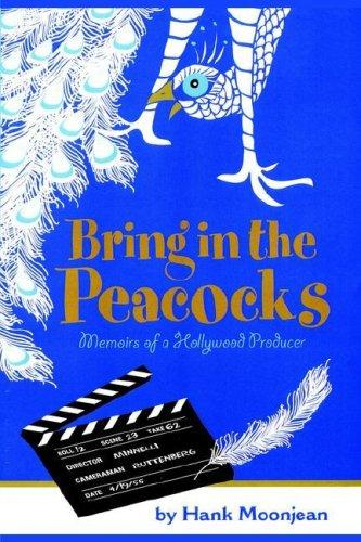 Download Bring in the Peacocks–, Or, Memoirs of a Hollywood Producer